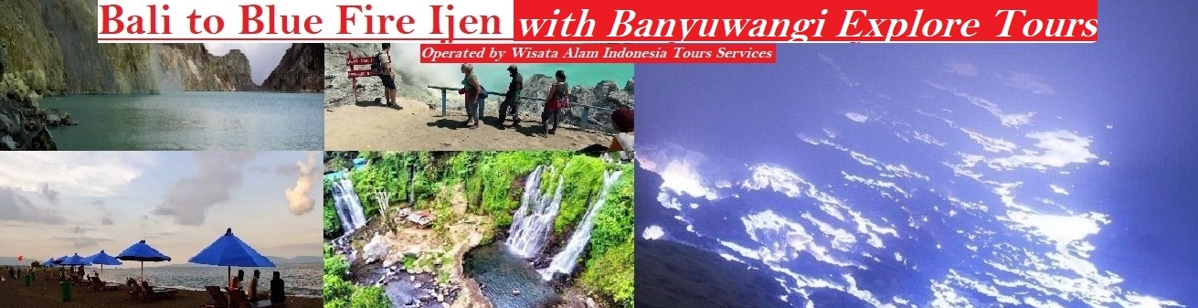 bali to blue fire ijen tours, blue fire ijen tours, ijen blue fire tours, banyuwangi explore tours, banyuwangi explore, ijen expedition