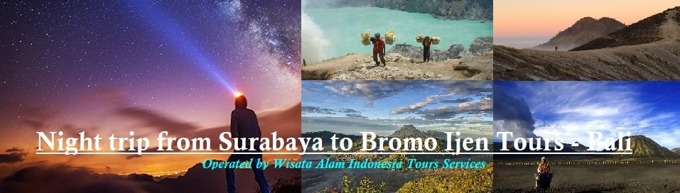 night bromo tours, night bromo sunrise tours, surabaya bromo ijen tours, malang bromo ijen tours, bromo ijen tour, ijen tours bali